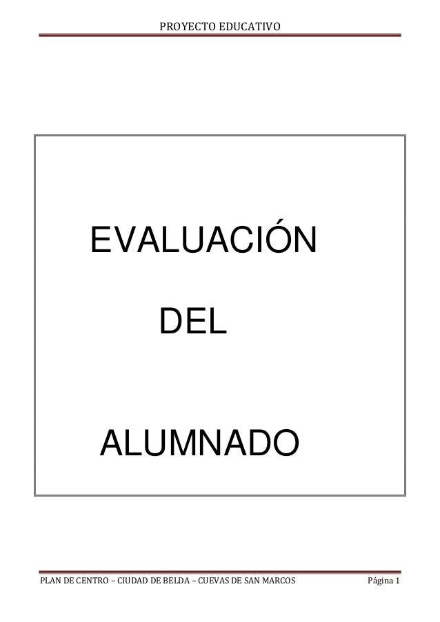 PROYECTO EDUCATIVO          EVALUACIÓN                         DEL            ALUMNADOPLAN DE CENTRO – CIUDAD DE BELDA – C...