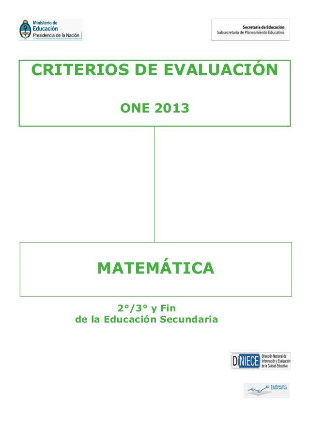CRITERIOS DE EVALUACIÓN ONE 2013 MATEMÁTICA 2°/3° y Fin de la Educación Secundaria
