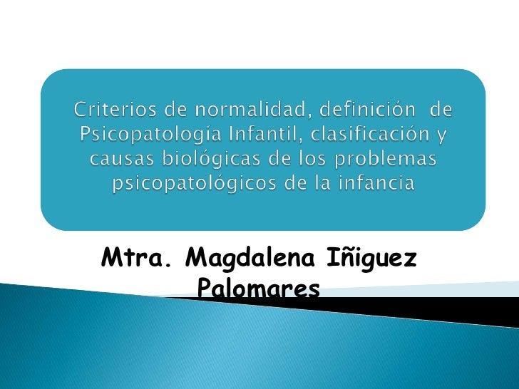 Criterios de normalidad, definición  de Psicopatología Infantil, clasificación y causas biológicas de los problemas psicop...