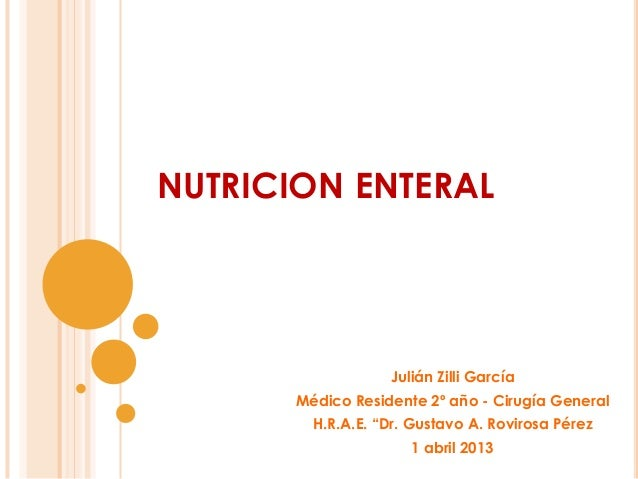 "Julián Zilli García Médico Residente 2º año - Cirugía General H.R.A.E. ""Dr. Gustavo A. Rovirosa Pérez 1 abril 2013 NUTRICI..."