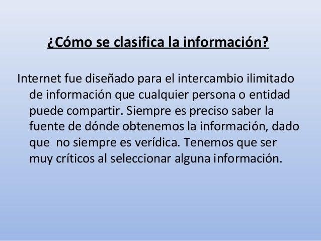 ¿Cómo se clasifica la información?Internet fue diseñado para el intercambio ilimitadode información que cualquier persona ...