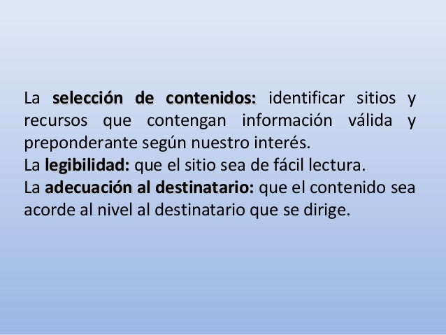 La selección de contenidos:selección de contenidos: identificar sitios yrecursos que contengan información válida yprepond...