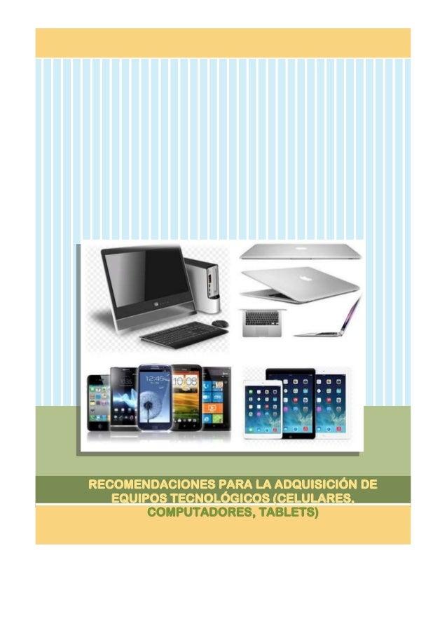RECOMENDACIONES PARA LA ADQUISICIÓN DE EQUIPOS TECNOLÓGICOS (CELULARES, COMPUTADORES, TABLETS)