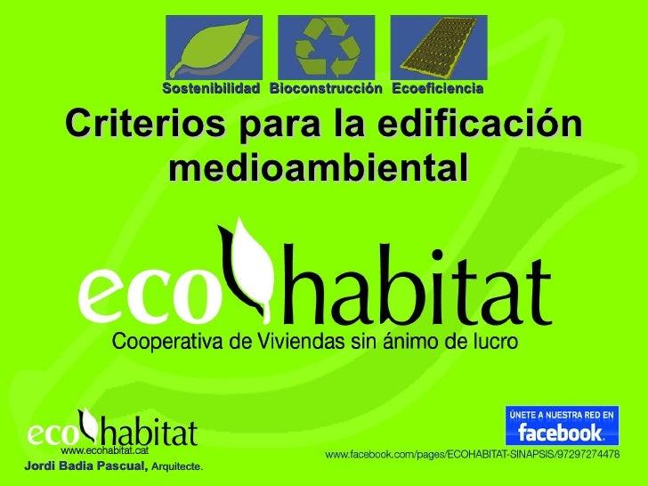 Criterios para la edificación medioambiental   Ecoeficiencia   Bioconstrucción   Sostenibilidad   Jordi Badia Pascual,  Ar...