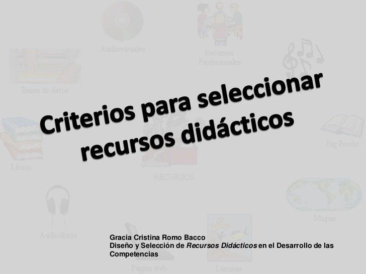 Gracia Cristina Romo BaccoDiseño y Selección de Recursos Didácticos en el Desarrollo de lasCompetencias