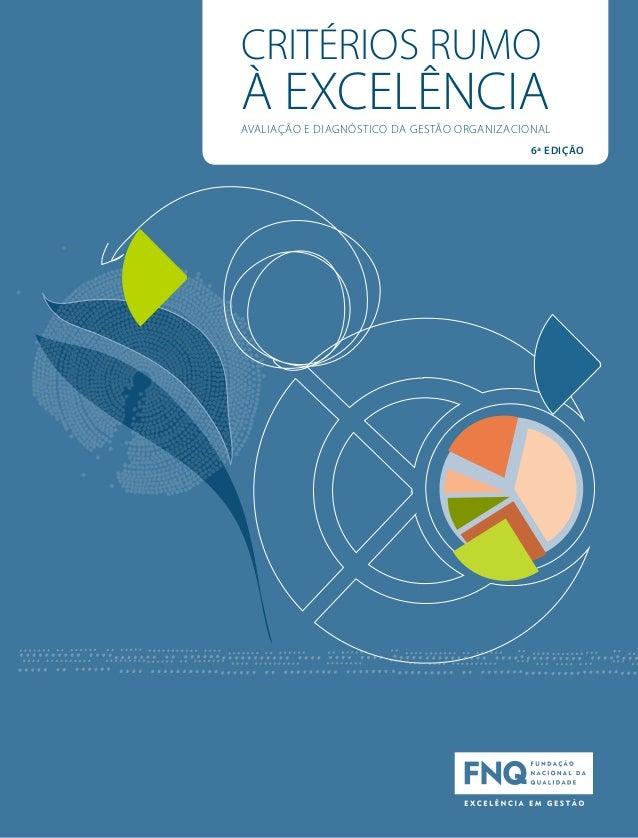 CRITÉRIOS RUMO  À EXCELÊNCIA  Avaliação e diagnóstico da gestão organizacional  6ª edição