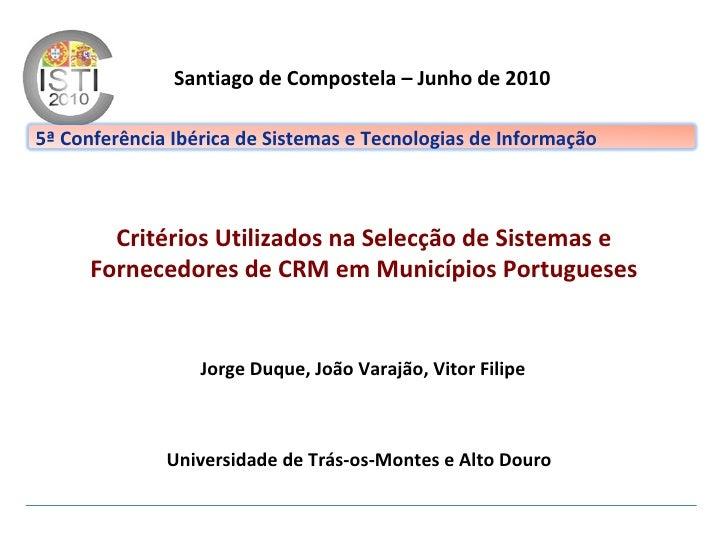 Santiago de Compostela – Junho de 2010 Critérios Utilizados na Selecção de Sistemas e Fornecedores de CRM em Municípios Po...