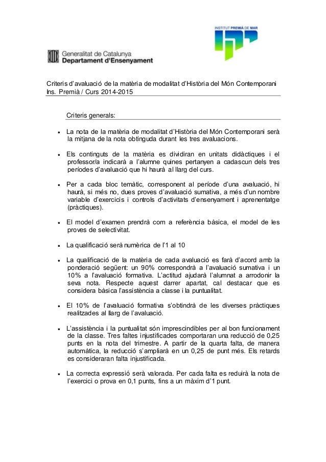Criteris d'avaluació de la matèria de modalitat d'Història del Món Contemporani Ins. Premià / Curs 2014-2015 Criteris gene...