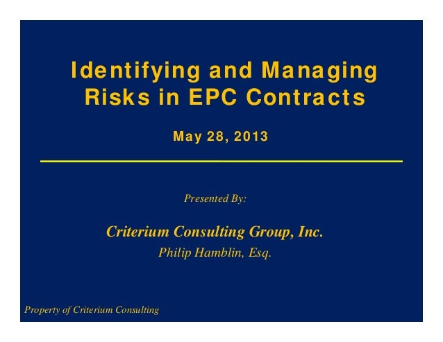 Identifying and ManagingRisks in EPC ContractsPresented By:Criterium Consulting Group, Inc.Philip Hamblin, Esq.Property of...