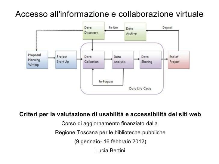 <ul>Accesso all'informazione e collaborazione virtuale </ul><ul><li>Criteri per la valutazione di usabilità e accessibilit...