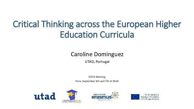 Critical Thinking across the European Higher Education Curricula OECD Meeting Paris, September 6th and 7th of 2018 Carolin...