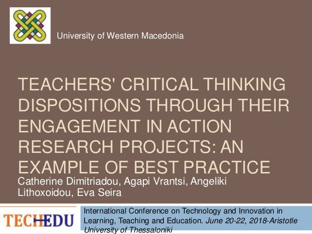 TEACHERS' CRITICAL THINKING DISPOSITIONS THROUGH THEIR ENGAGEMENT IN ACTION RESEARCH PROJECTS: AN EXAMPLE OF BEST PRACTICE...