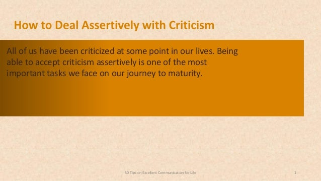 All of us have been criticized at some point in our lives. Being able to accept criticism assertively is one of the most i...