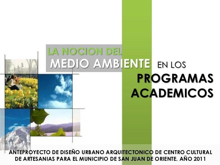 LA NOCION DEL             MEDIO AMBIENTE EN LOS                         PROGRAMAS                        ACADEMICOSANTEPRO...