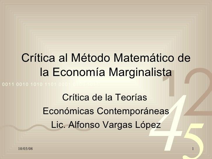 Crítica al Método Matemático de la Economía Marginalista Crítica de la Teorías  Económicas Contemporáneas Lic. Alfonso Var...