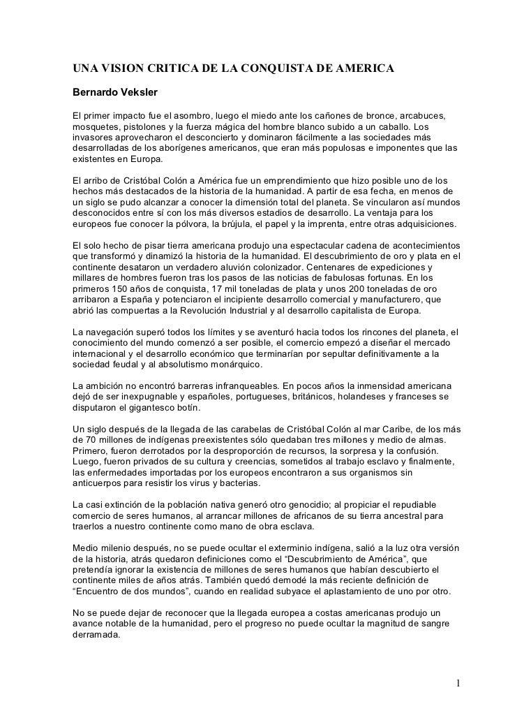UNA VISION CRITICA DE LA CONQUISTA DE AMERICABernardo VekslerEl primer impacto fue el asombro, luego el miedo ante los cañ...