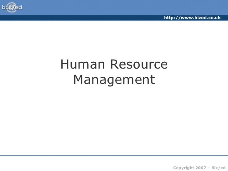 http://www.bized.co.ukHuman Resource Management                 Copyright 2007 – Biz/ed