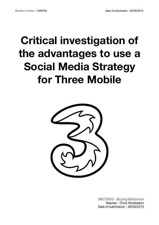 Critical investigation of the advantages to use a Social Media Strategy for Three Mobile MKT3003 - Buying Behaviour Teache...