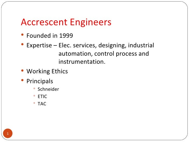 Accrescent Engineers <ul><li>Founded in 1999 </li></ul><ul><li>Expertise – Elec. services, designing, industrial  automati...