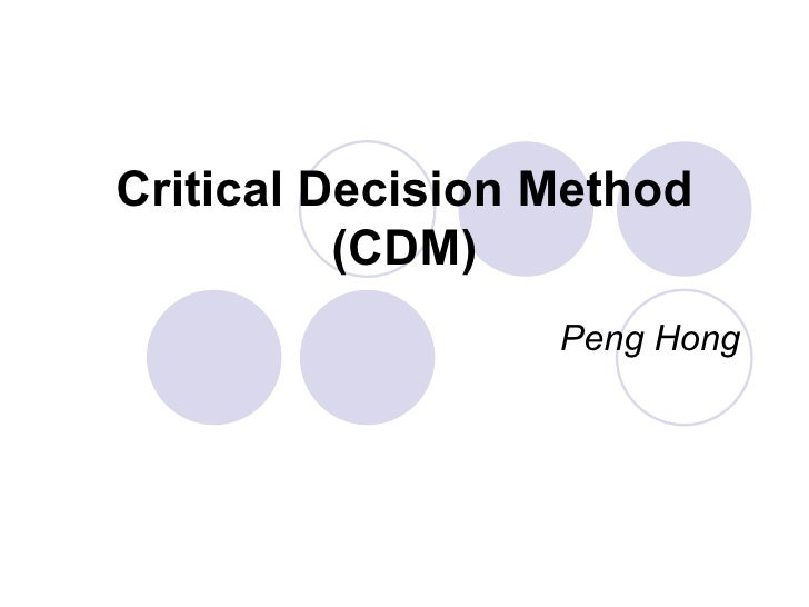 Critical Decision Method (CDM) Peng Hong