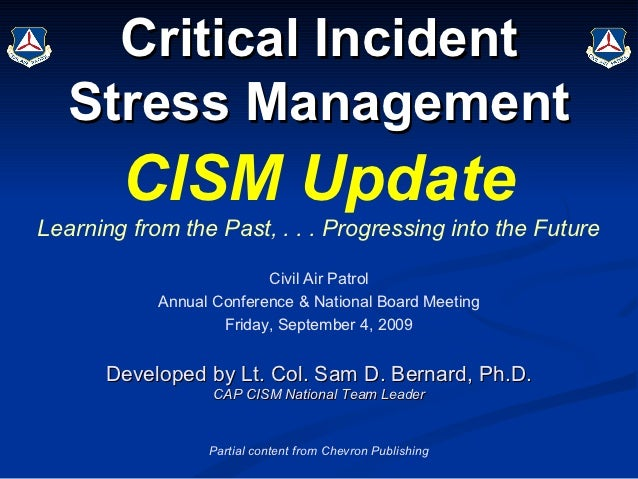 Critical Incident   Stress Management        CISM UpdateLearning from the Past, . . . Progressing into the Future         ...