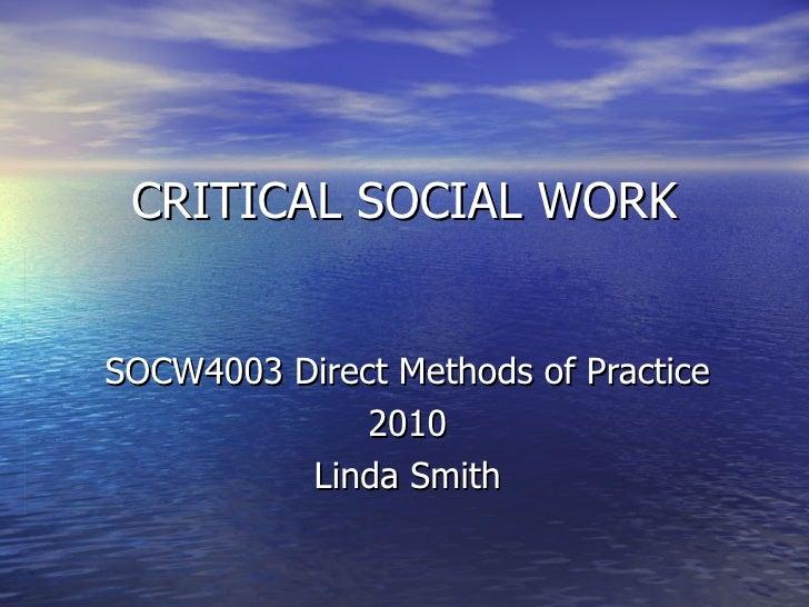 CRITICAL SOCIAL WORK SOCW4003 Direct Methods of Practice 2010 Linda Smith