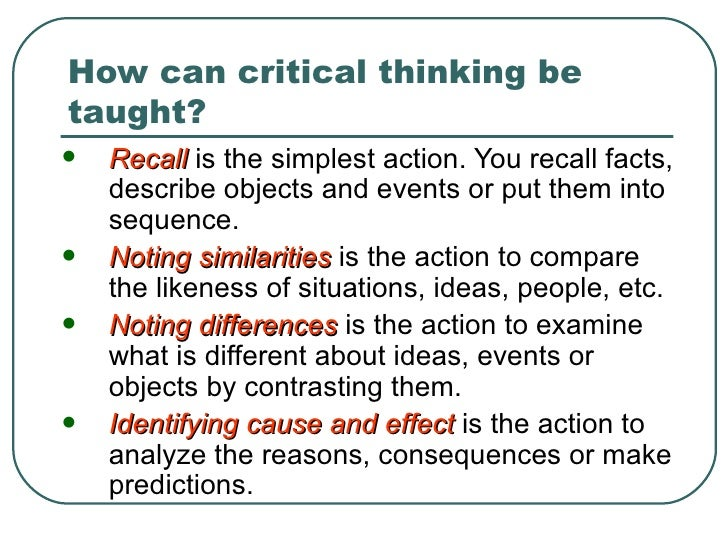 can critical thinking be taught Whether we can actually teach students critical-thinking skills is one of the most overlooked and misunderstood issues in higher education today, argues john schlueter.