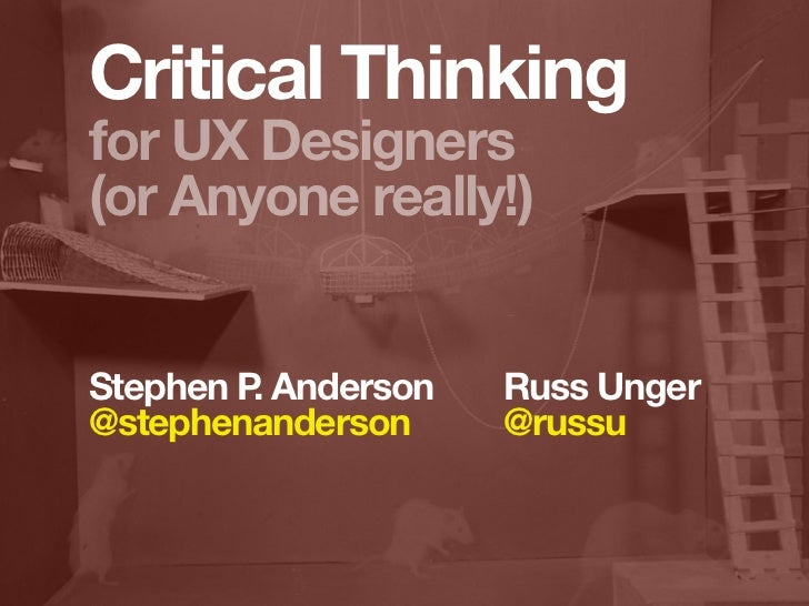 Critical Thinkingfor UX Designers(or Anyone really!)Stephen P Anderson         .           Russ Unger@stephenanderson     ...
