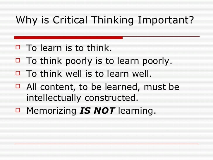 importance of teaching critical thinking skills Critical thinking c01 what is critical thinking someone with critical thinking skills is able to do the following : the importance of critical thinking.