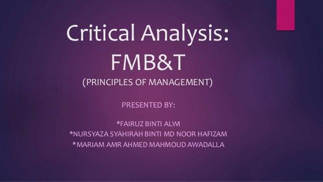 Critical Analysis: FMB&T (PRINCIPLES OF MANAGEMENT) PRESENTED BY: *FAIRUZ BINTI ALWI *NURSYAZA SYAHIRAH BINTI MD NOOR HAFI...