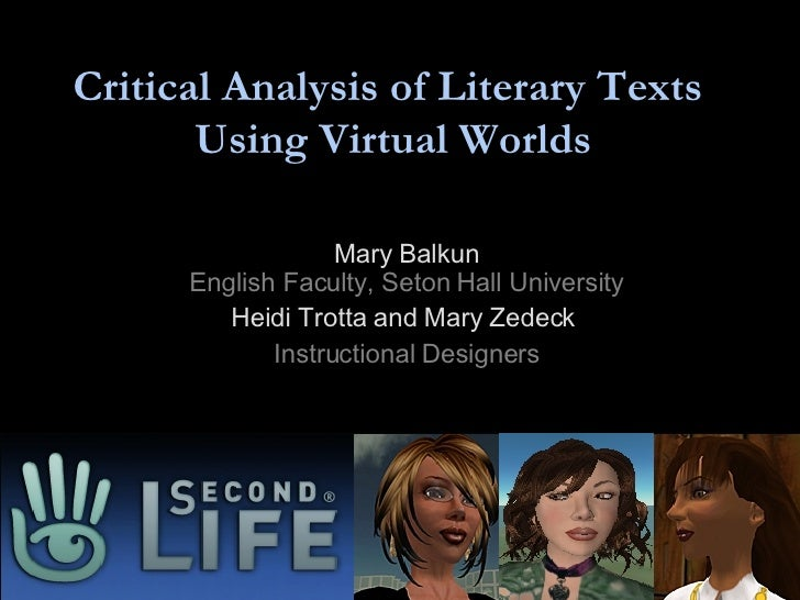 Critical Analysis of Literary Texts  Using Virtual Worlds Mary Balkun English Faculty, Seton Hall University Heidi Trotta ...