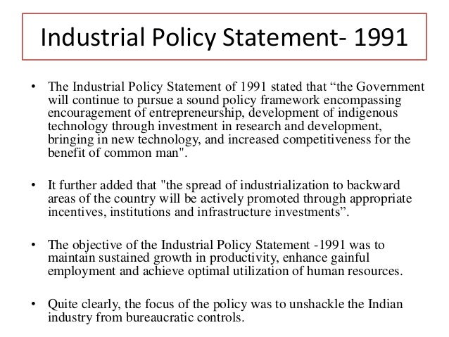 main features of industrial policy 1991 What is new economic reforms by tojo jose-  following are the main features of new economic  the industrial policy of 1991 has almost abandoned the industrial.