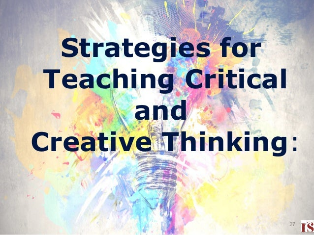 critical and creative thinking ii Students to apply creativity and critical thinking through design a similar  2  appreciating the critical importance of questions, both their own and those.