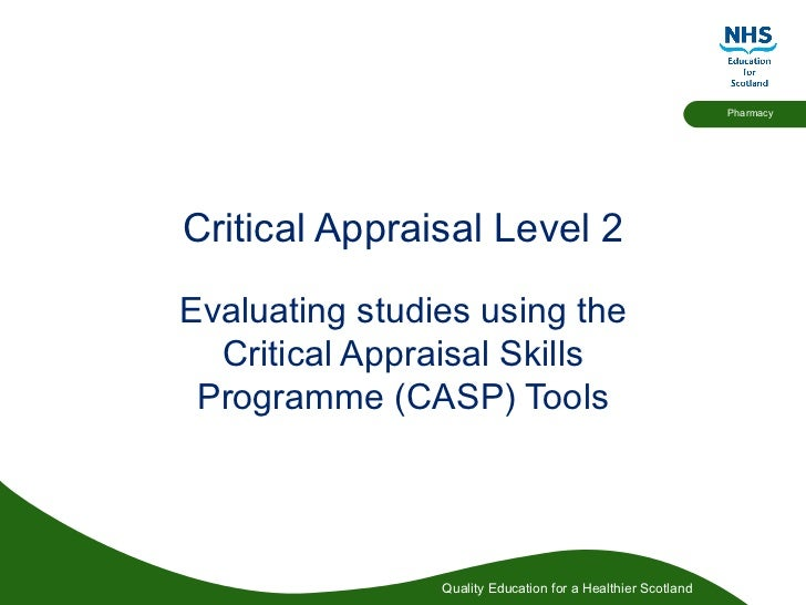 Critical Appraisal Level 2 Evaluating studies using the Critical Appraisal Skills Programme (CASP) Tools