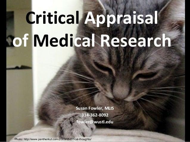 Critical Appraisalof Medical Research                                             Susan Fowler, MLIS                      ...