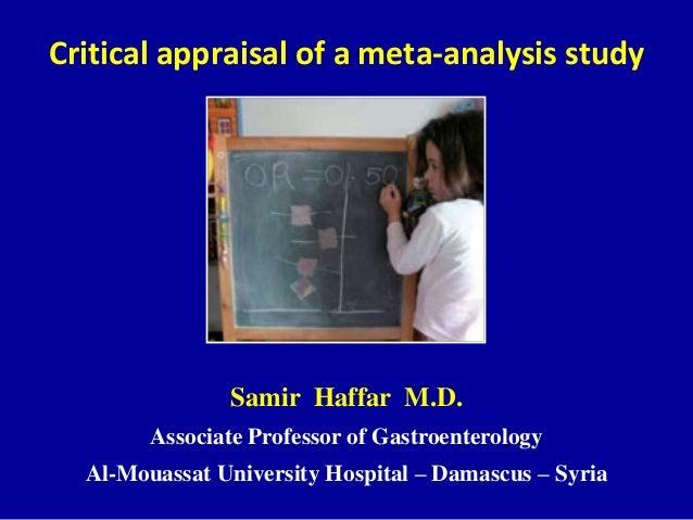 Critical appraisal of a meta-analysis studySamir Haffar M.D.Associate Professor of GastroenterologyAl-Mouassat University ...