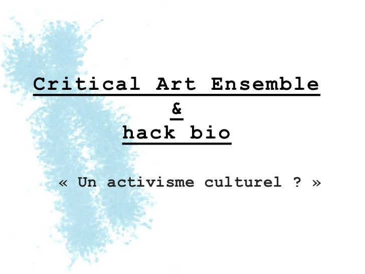 Critical Art Ensemble           &       hack bio « Un activisme culturel ? »