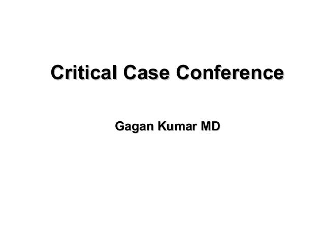 Critical Case Conference Gagan Kumar MD
