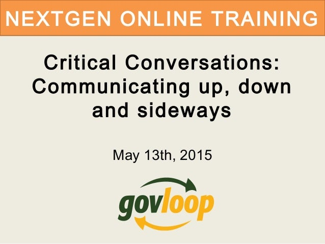 NEXTGEN ONLINE TRAINING Critical Conversations: Communicating up, down and sideways May 13th, 2015
