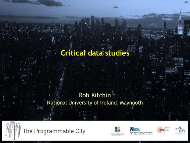 Critical data studies Rob Kitchin National University of Ireland, Maynooth