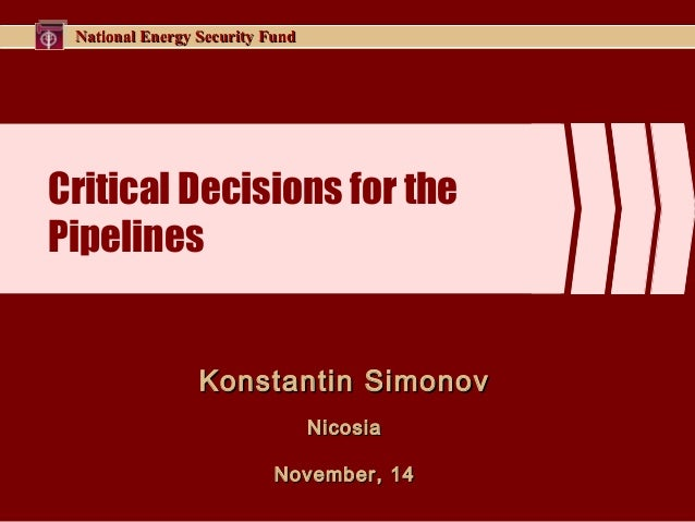 National Energy Security FundNational Energy Security Fund Critical Decisions for the Pipelines Konstantin SimonovKonstant...