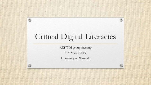 Critical Digital Literacies ALT WM group meeting 18th March 2019 University of Warwick