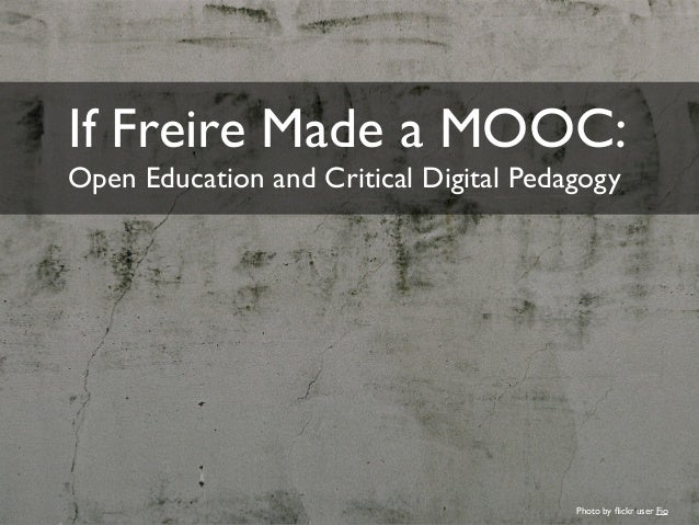 If Freire Made a MOOC: Open Education and Critical Digital Pedagogy