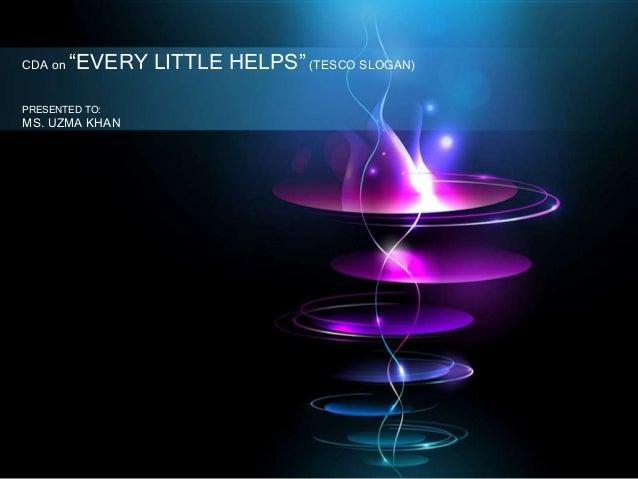"""CDA on """"EVERY LITTLE HELPS"""" (TESCO SLOGAN)PRESENTED TO:MS. UZMA KHAN"""