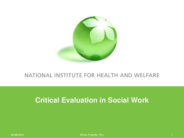 Critical Evaluation in Social Work 06/08/2013 Minna Kivipelto, THL 1