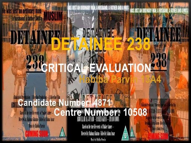 DETAINEE 238<br />Critical Evaluation <br />Habiba Parvin 13A4<br />Candidate Number: 4871<br />Centre Number: 10508<br />