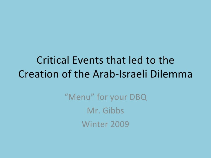 """Critical Events that led to the Creation of the Arab-Israeli Dilemma """" Menu"""" for your DBQ Mr. Gibbs Winter 2009"""