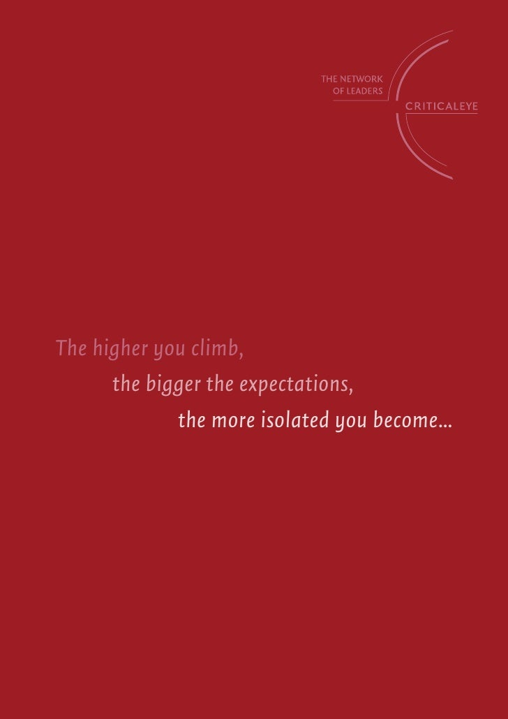 The higher you climb,       the bigger the expectations,              the more isolated you become...