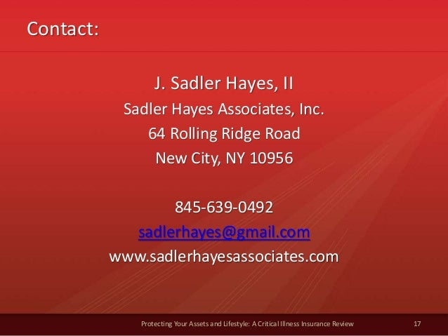 Contact: Protecting Your Assets and Lifestyle: A Critical Illness Insurance Review 17 J. Sadler Hayes, II Sadler Hayes Ass...