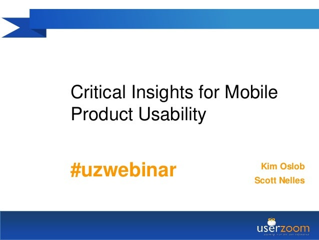 Critical Insights for MobileProduct Usability#uzwebinar               Kim Oslob                        Scott Nelles